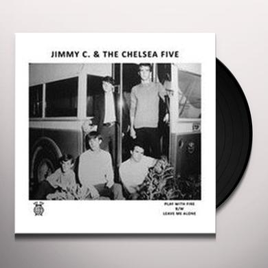 Jimmy C & Chelsea Five PLAY WITH FIRE / LEAVE ME ALONE Vinyl Record