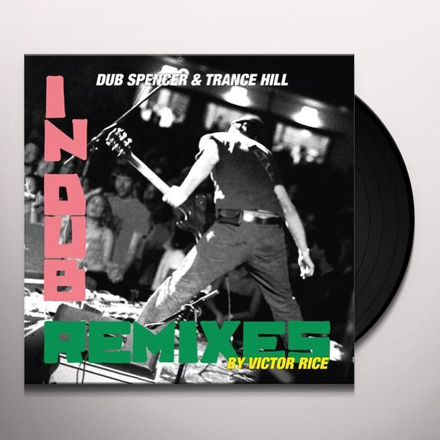 Dub Spencer & Trance Hill IN DUB REMIXED BY VICTOR RICE Vinyl Record