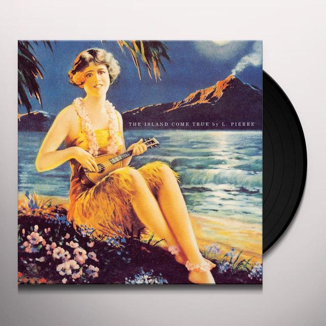 L. Pierre ISLAND COME TRUE Vinyl Record