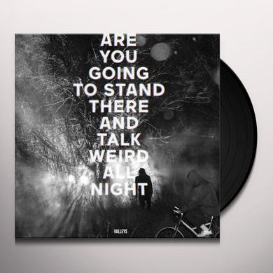 Valleys ARE YOU GOING TO STAND THERE & TALK WEIRD ALL NIGH Vinyl Record