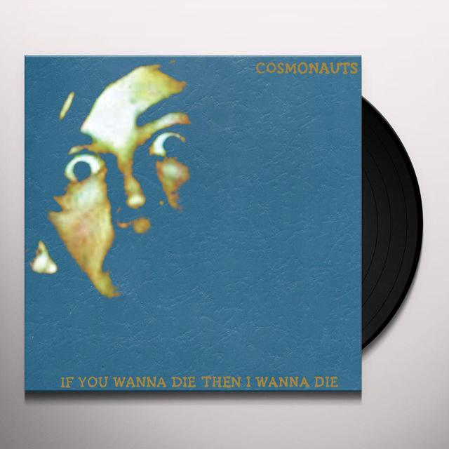 Cosmonauts IF YOU WANNA DIE THEN I WANNA DIE Vinyl Record