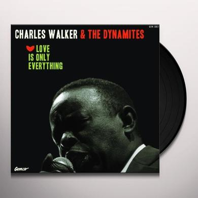 Charles Walker & The Dynamites LOVE IS ONLY EVERYTHING Vinyl Record