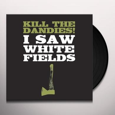 Kill The Dandies I SAW WHITE FIELDS Vinyl Record