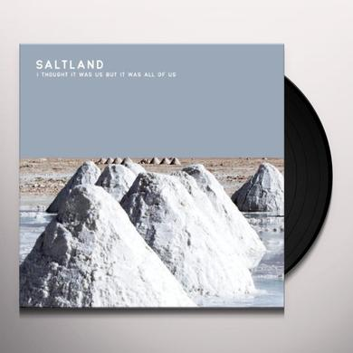 Saltland I THOUGHT IT WAS US BUT IT WAS ALL OF US Vinyl Record - 180 Gram Pressing