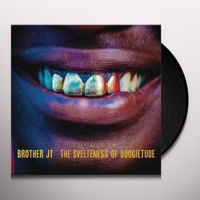 Brother Jt SVELTENESS OF BOOGIETUDE Vinyl Record