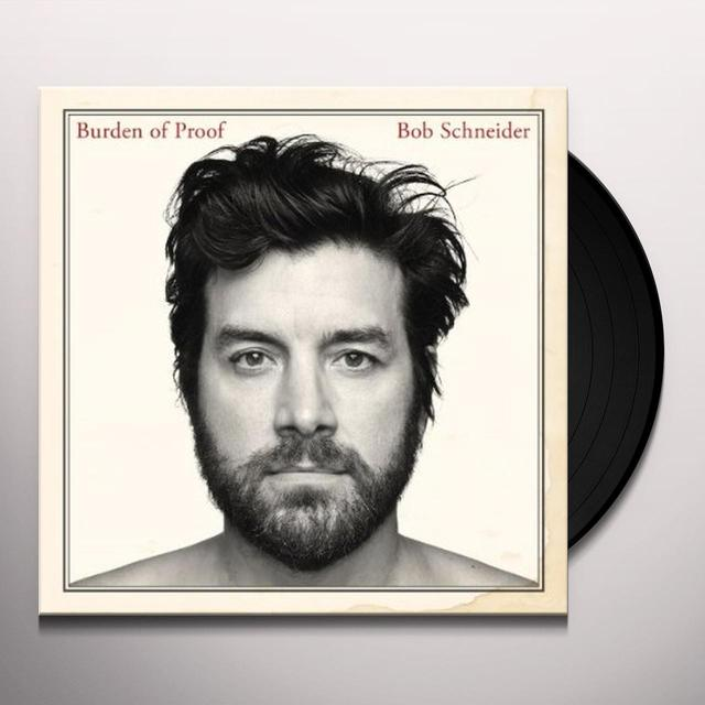 Bob Schneider BURDEN OF PROOF Vinyl Record