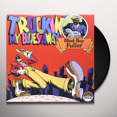 Blind Boy Fuller TRUCKIN' MY BLUES AWAY Vinyl Record - 180 Gram Pressing