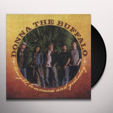Donna The Buffalo TONIGHT TOMORROW & YESTERDAY Vinyl Record
