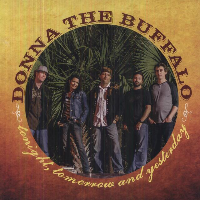 Donna The Buffalo TONIGHT TOMORROW & YESTERDAY Vinyl Record