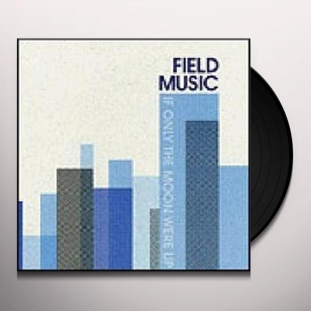 Field Music IF ONLY THE MOON WERE UP Vinyl Record