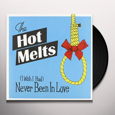 The Hot Melts I WHISH I HAD NEVER BEEN IN Vinyl Record
