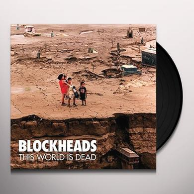 Blockheads THIS WORLD IS DEAD Vinyl Record