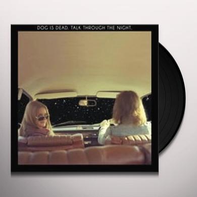 Dog Is Dead TALK THROUGH THE NIGHT Vinyl Record