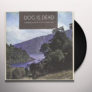 Dog Is Dead TEENAGE DAUGHTER / DO THE RIGHT THING Vinyl Record