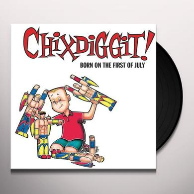 Chixdiggit! BORN ON THE FIRST OF JULY Vinyl Record - Reissue
