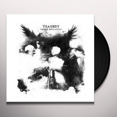 Tragedy DARKER DAYS AHEAD Vinyl Record
