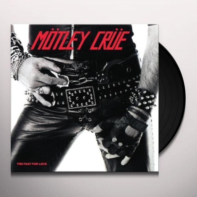 Motley Crue TOO FAST FOR LOVE Vinyl Record - 180 Gram Pressing