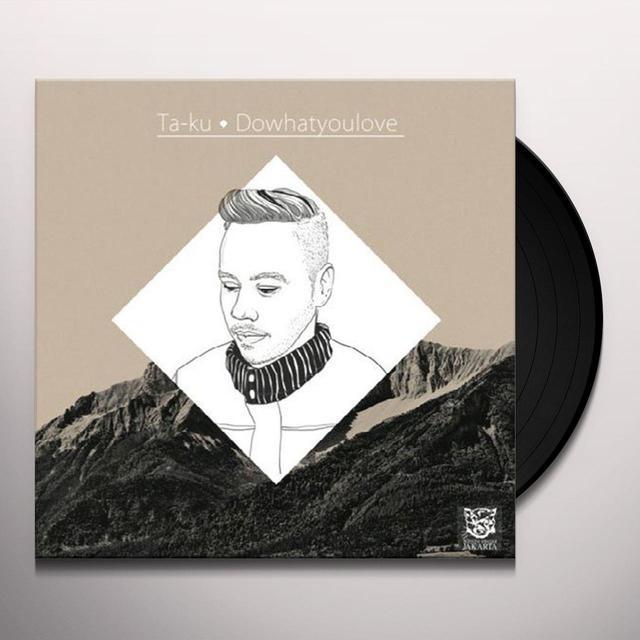 Ta-Ku DOWHATYOULOVE Vinyl Record