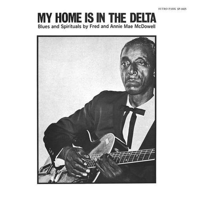 Fred Mcdowell & Annie Mae Mcdowell MY HOME IS IN THE DELTA Vinyl Record - 180 Gram Pressing