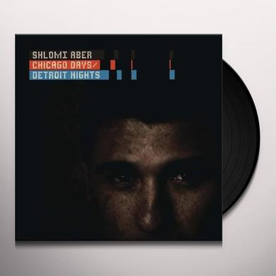 Shlomi Aber CHICAGO DAYS / DETROIT NIGHTS Vinyl Record