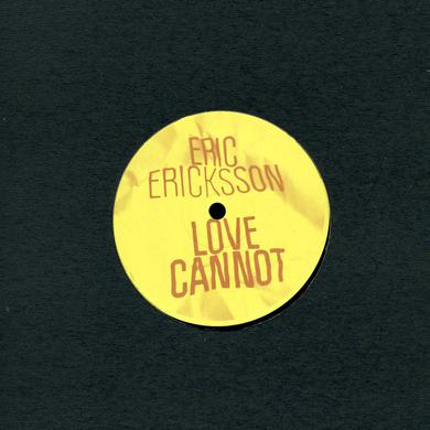 Eric Ericksson LOVE CANNOT Vinyl Record