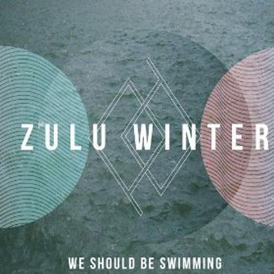 Zulu Winter WE SHOULD BE SWIMMING Vinyl Record