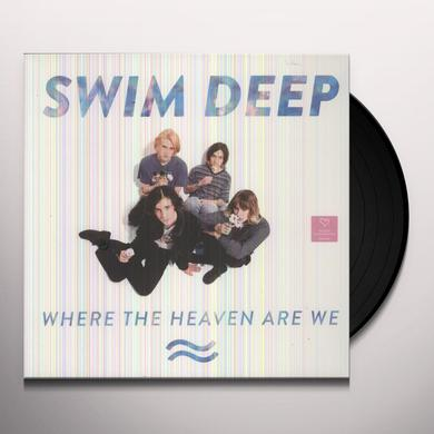 Swim Deep WHERE THE HEAVEN ARE WE (Vinyl)