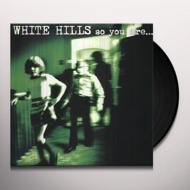 White Hills SO YOU ARE SO YOU'LL BE Vinyl Record