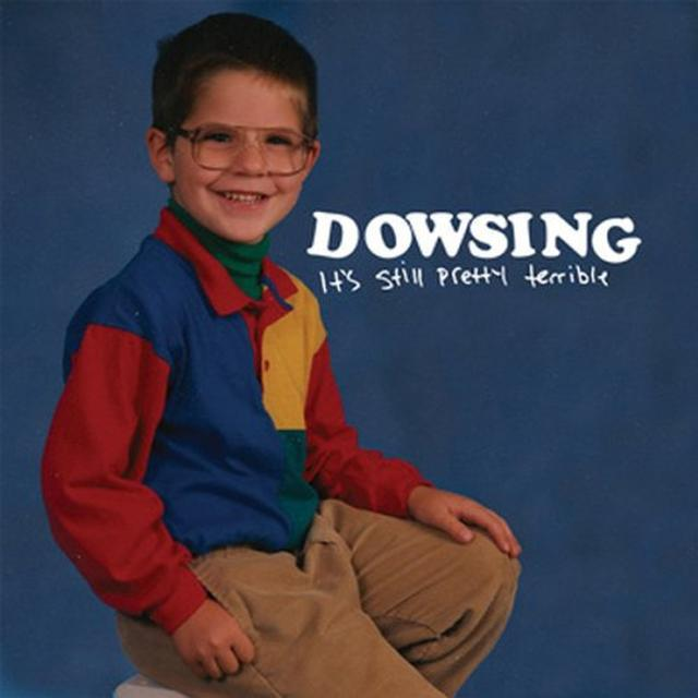 Dowsing ITS STILL PRETTY TERRIBLE Vinyl Record