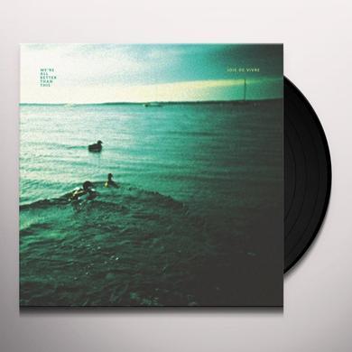 Joie De Vivre WERE ALL BETTER THAN THIS Vinyl Record