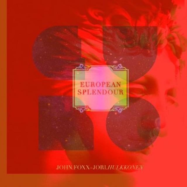 John Foxx & Jori Hulkkonen EUROPEAN SPLENDOUR Vinyl Record