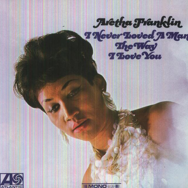 Aretha Franklin I NEVER LOVED A MAN THE WAY I LOVE YOU Vinyl Record - 180 Gram Pressing