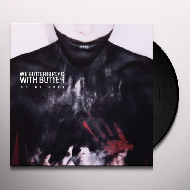 We Butter The Bread GOLDKINDER Vinyl Record