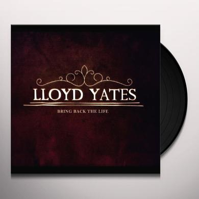 Lloyd Yates BRING BACK THE LIFE Vinyl Record