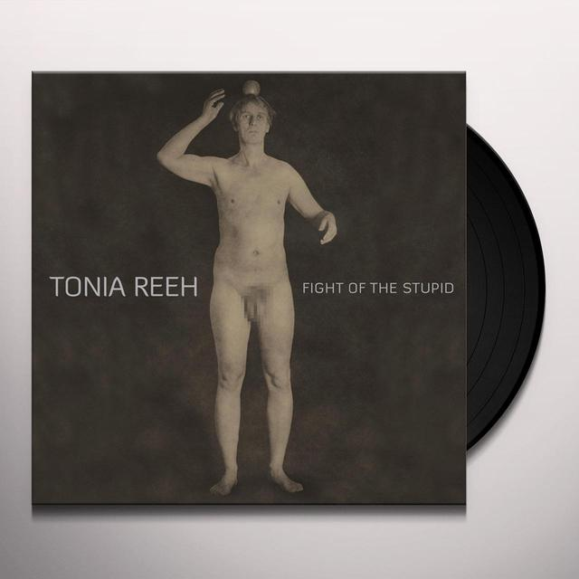 Tonia Reeh FIGHT OF THE STUPID Vinyl Record