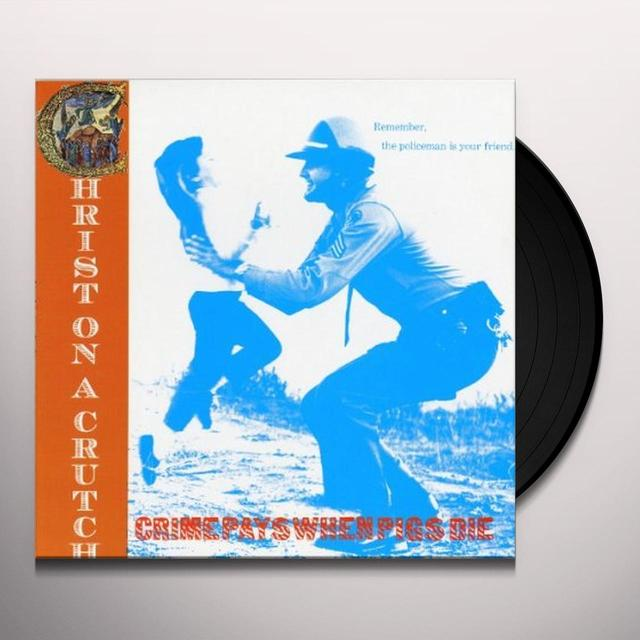 Christ On A Crutch CRIME PAYS WHEN PIGS DIE Vinyl Record
