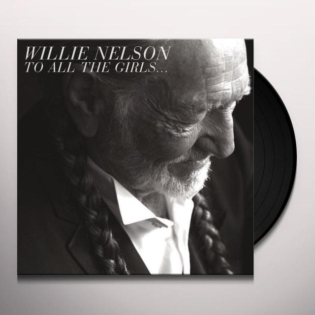 Willie Nelson TO ALL THE GIRLS Vinyl Record - 180 Gram Pressing