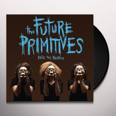 Future Primitive INTO THE PRIMITIVE Vinyl Record