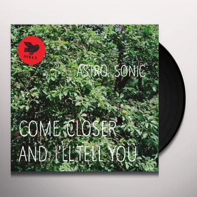 Astro Sonic COME CLOSER & I'LL TELL YOU Vinyl Record