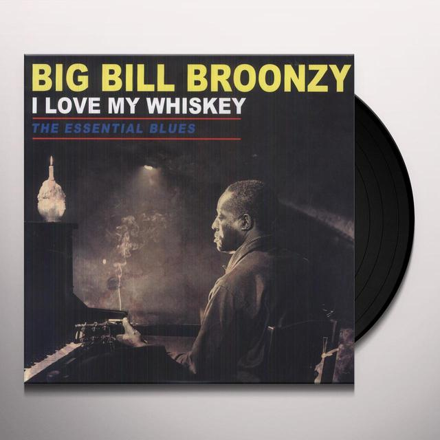Big Bill Broonzy LOVE MY WHISKEY: THE ESSENTIAL BLUES Vinyl Record