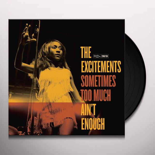 The Excitements SOMETIMES TOO MUCH AINT ENOUGH Vinyl Record
