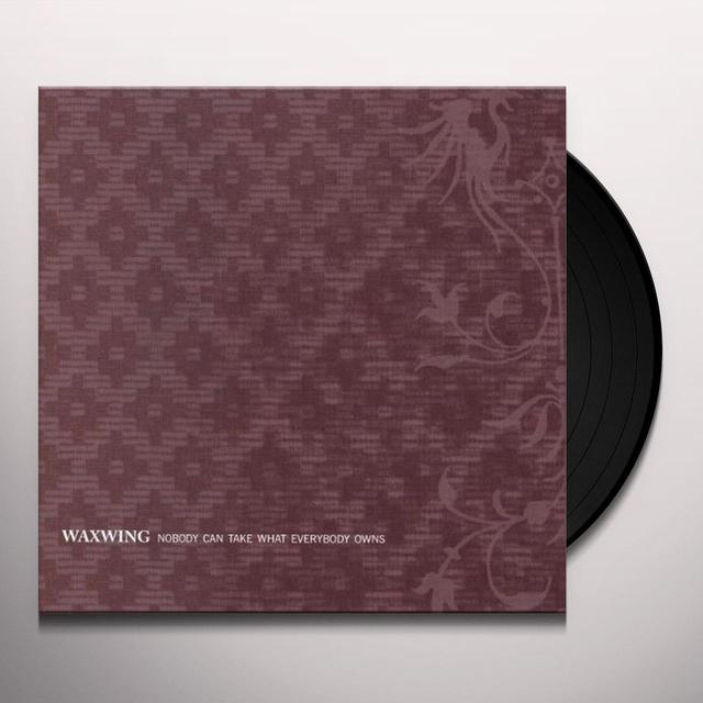 Waxwing NOBODY CAN TAKE WHAT EVERYBODY OWNS Vinyl Record