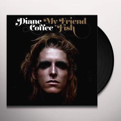 Diane Coffee MY FRIEND FISH Vinyl Record