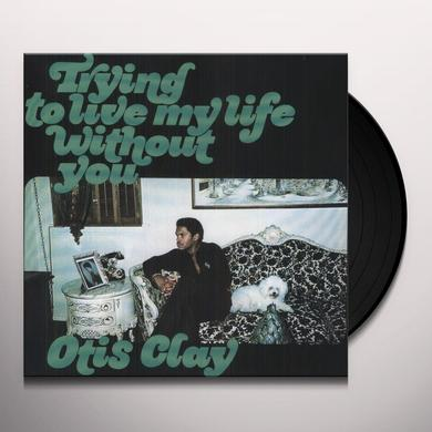 Otis Clay TRYING TO LIVE MY LIFE WITHOUT YOU Vinyl Record