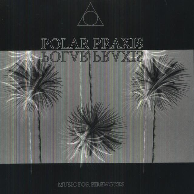 Polar Praxis MUSIC FOR FIREWORKS Vinyl Record