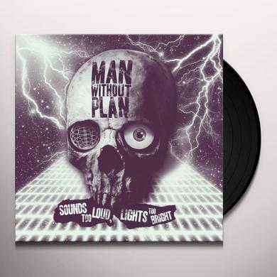 Man Without Plan SOUNDS TOO LOUD LIGHTS TOO BRIGHT Vinyl Record