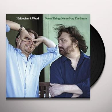 Heidecker & Wood SOME THINGS NEVER STAY THE SAME Vinyl Record