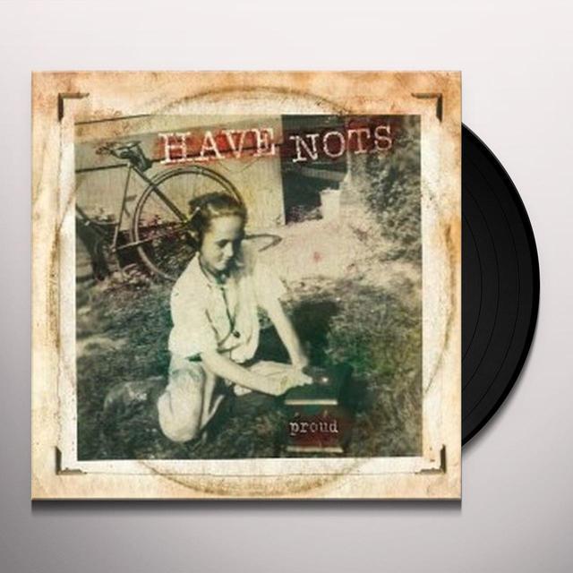 Have Nots PROUD Vinyl Record