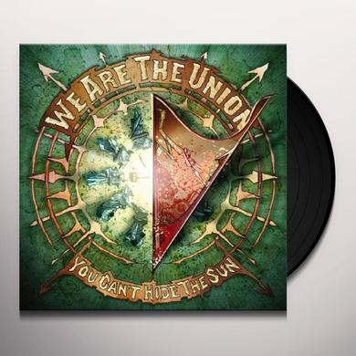 We Are The Union YOU CAN'T HIDE THE SUN Vinyl Record