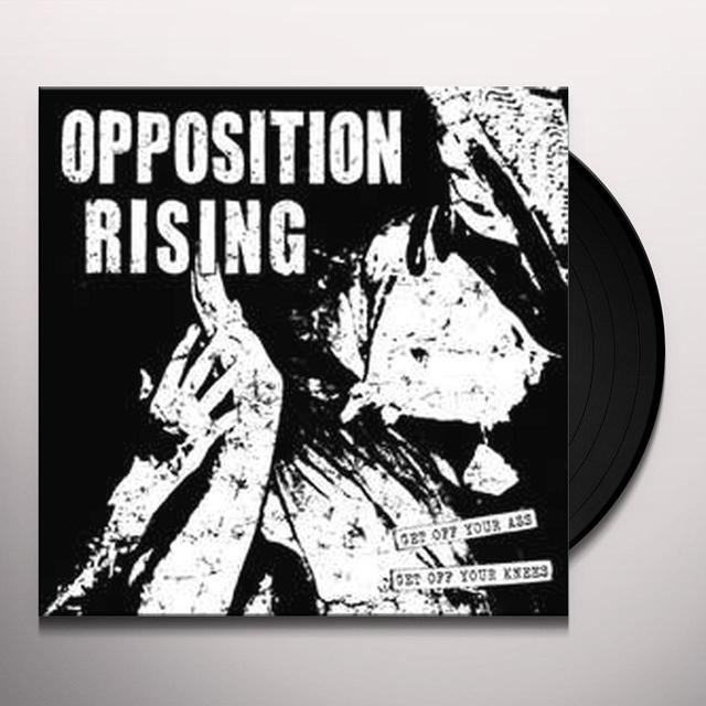 Opposition Rising GET OFF YOUR ASS GET OFF YOUR KNEES Vinyl Record